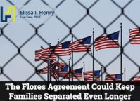 The Flores Agreement Could Keep Families Separated Even Longer